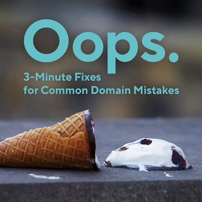 Oops. 3-minute fixes for common domain problems