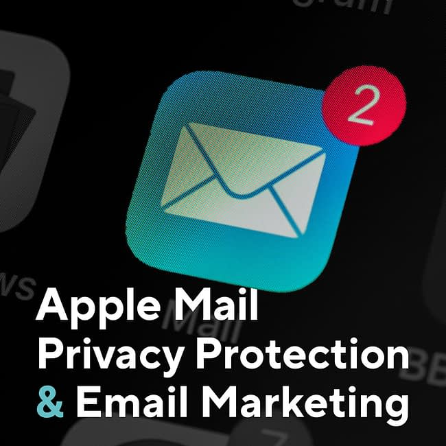 Apple Mail Privacy Protection and Email Marketing
